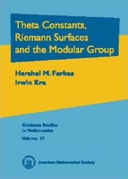 Theta Constants, Riemann Surfaces and the Modular Group: An Introduction with Applications to Uniformization Theorems, Partition Identities and Combinatorial Number Theory