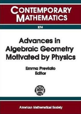 Advances in Algebraic Geometry Motivated by Physics