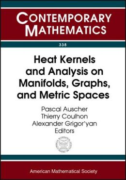 Heat Kernels and Analysis on Manifolds, Graphs, and Metric Spaces