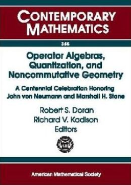 Operator Algebras, Quantization, and Noncommutative Geometry: A Centennial Celebration Honoring John Von Neumann and Marshall H. Stone