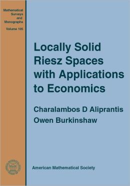 Locally Solid Riesz Spaces with Applications to Economics (Mathematical Surverys and Monographs Series)