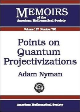 Points on Quantum Projectivizations (Memoirs of the American Mathematical Society Series)