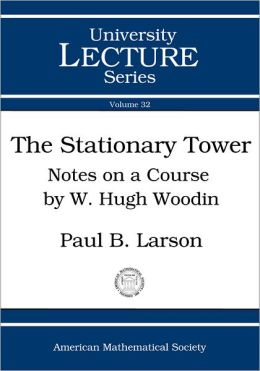 The Stationary Tower: Notes on a Course Given by W. Hugh Woodin