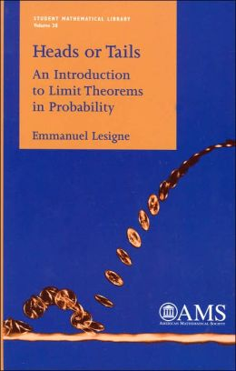 Heads or Tails: An Introduction to Limit Theorems in Probability (Student Mathematical Library Series, Volume 28)