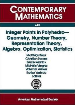 Integer Points in Polyhedra: Geometry, Number Theory, Representation Theory, Algebra, Optimization, Statistics