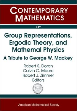 Group Representations, Ergodic Theory, and Mathematical Physics: A Tribute to George W. Mackey