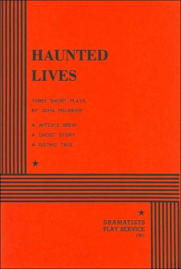 Haunted Lives: Three Short Plays: A Witch's Brew/A Ghost Story/A Gothic Tale