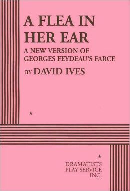 A Flea in Her Ear: A New Version of Georges Feydeau's Farce