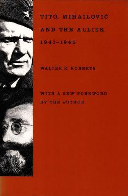 Tito, Mihailovic, and the Allies