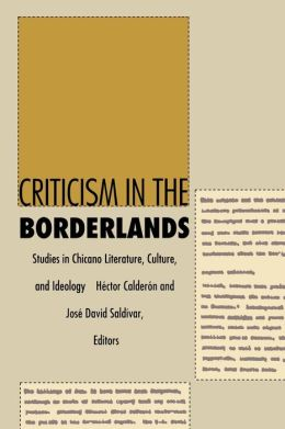 Criticism in the Borderlands: Studies in Chicano Literature, Culture, and Ideology