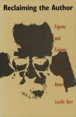 Reclaiming the Author: Figures and Fictions from Spanish America