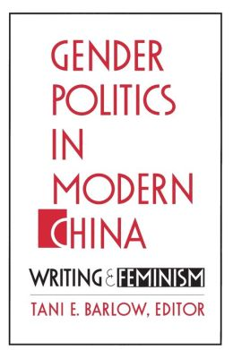 Gender Politics in Modern China: Writing and Feminism