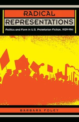 Radical Representations: Politics and Form in U.S. Proletarian Fiction, 1929-1941