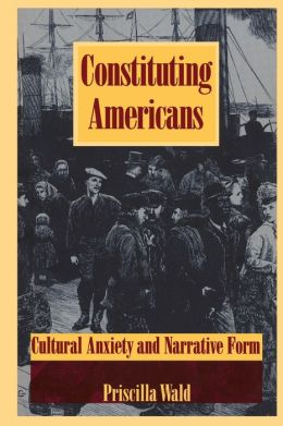 Constituting Americans: Cultural Anxiety and Narrative Form