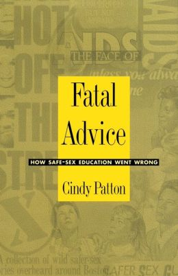 Fatal Advice: How Safe-Sex Education Went Wrong