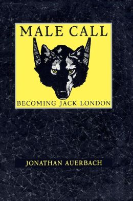 Male Call: Becoming Jack London