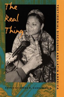 The Real Thing: Testimonial Discourse and Latin America