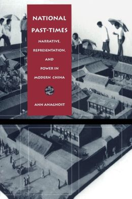 National Past-Times: Narrative, Representation, and Power in Modern China