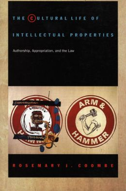 The Cultural Life of Intellectual Properties: Authorship, Appropriation, and the Law