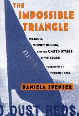 The Impossible Triangle: Mexico, Soviet Russia, and the United States in the 1920s