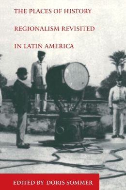 The Places of History: Regionalism Revisited in Latin America