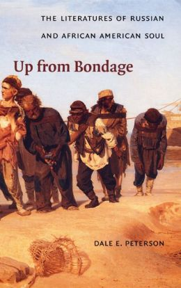 Up from Bondage: The Literatures of Russian and African American Soul