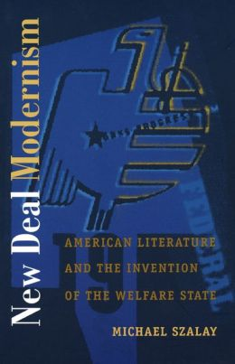 New Deal Modernism: American Literature and the Invention of the Welfare State