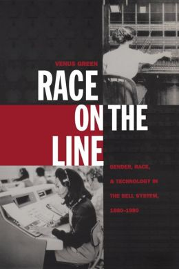 Race on the Line: Gender, Labor, and Technology in the Bell System, 1880-1980