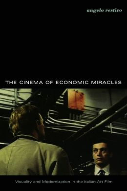 The Cinema of Economic Miracles: Visuality and Modernization in the Italian Art Film