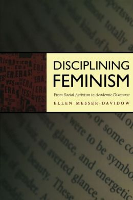 Disciplining Feminism: From Social Activism to Academic Discourse