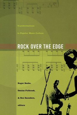 Rock Over the Edge: Transformations in Popular Music Culture