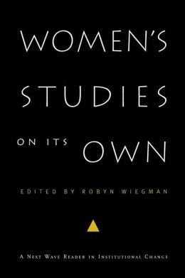 Women's Studies on Its Own: A Next Wave Reader in Institutional Change