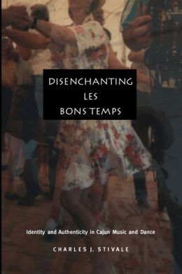 Disenchanting Les Bons Temps: Identity and Authenticity in Cajun Music and Dance