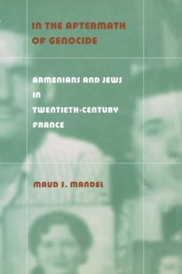 In the Aftermath of Genocide: Armenians and Jews in Twentieth-Century France