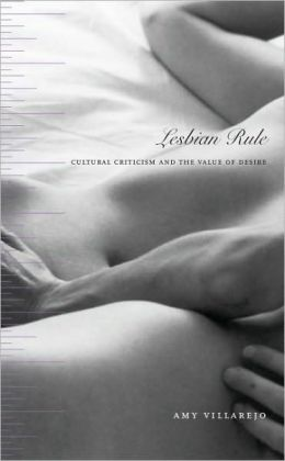Lesbian Rule: Cultural Criticism and the Value of Desire