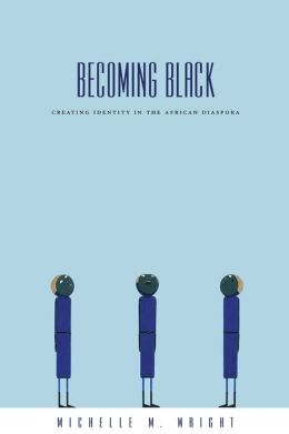 Becoming Black: Creating Identity in the African Diaspora