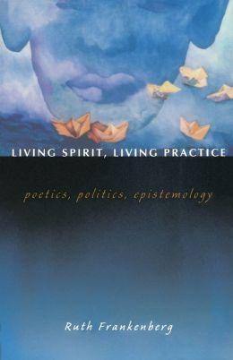 Living Spirit, Living Practice: Poetics, Politics, Epistemology