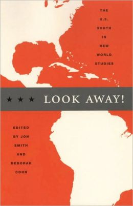 Look Away!: The U. S. South in New World Studies