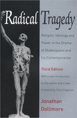 Radical Tragedy: Religion, Ideology and Power in the Drama of Shakespeare and His Contemporaries