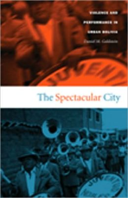 The Spectacular City: Violence and Performance in Urban Bolivia