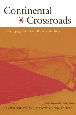 Continental Crossroads: Remapping U. S.-Mexico Borderlands History