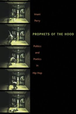 Prophets of the Hood: Politics and Poetics in Hip Hop