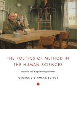 The Politics of Method in the Human Sciences: Positivism and Its Epistemological Others