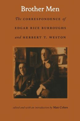 Brother Men: The Correspondence of Edgar Rice Burroughs and Herbert T. Weston