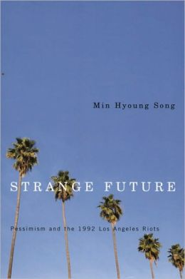 Strange Future: Pessimism and the 1992 Los Angeles Riots