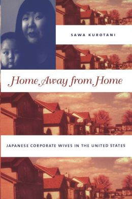 Home Away from Home: Japanese Corporate Wives in the United States