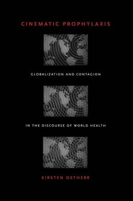 Cinematic Prophylaxis: Globalization and Contagion in the Discourse of World Health