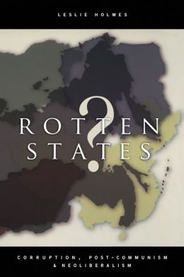 Rotten States?: Corruption, Post-Communism, and Neoliberalism