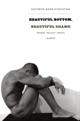 Beautiful Bottom, Beautiful Shame: Where 'Black' Meets 'Queer'