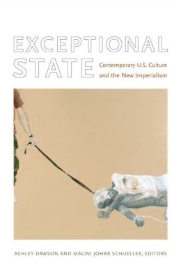 Exceptional State: Contemporary U. S. Culture and the New Imperialism